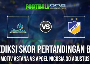 Prediksi Lokomotiv Astana vs APOEL Nicosia 30 Agustus 2018 Liga Europa