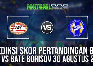 Prediksi PSV vs BATE Borisov 30 Agustus 2018 Liga Champions