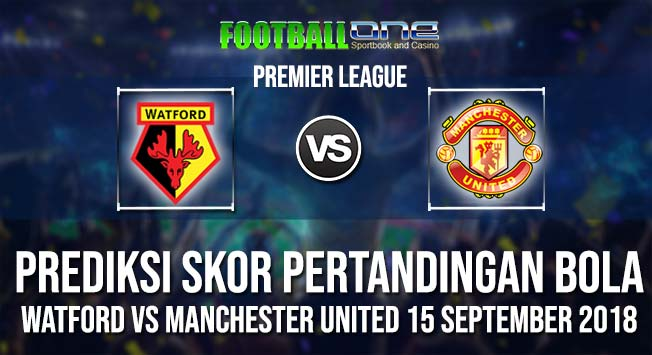 Prediksi-WATFORD-vs-MANCHESTER-UNITED-15-September-2018-PREMIER-LEAGUE