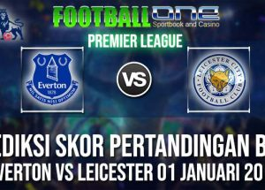 Prediksi EVERTON vs LEICESTER 01 JANUARI 2019 PREMIER LEAGUE