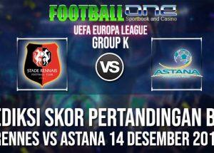 Prediksi RENNES vs ASTANA 14 DESEMBER 2018 UEFA EUROPA LEAGUE