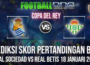 Prediksi REAL SOCIEDAD vs REAL BETIS 18 JANUARI 2019 COPA DEL REY