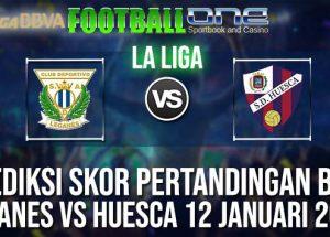 Prediksi LEGANES vs HUESCA 12 JANUARI 2019 SPANISH LA LIGA