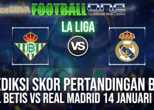 Prediksi REAL BETIS vs REAL MADRID 14 JANUARI 2019 SPANISH LA LIGA