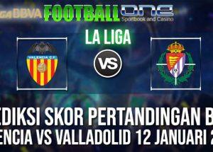 Prediksi VALENCIA vs VALLADOLID 12 JANUARI 2019 SPANISH LA LIGA