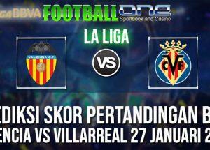 Prediksi VALENCIA vs VILLARREAL 27 JANUARI 2019 SPANISH LA LIGA
