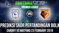 Prediksi CARDIFF vs WATFORD 23 FEBRUARY 2019 PREMIER LEAGUE
