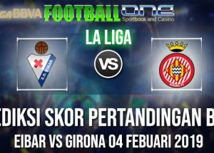 Prediksi EIBAR vs GIRONA 04 FEBUARI 2019 LA LIGA