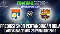 Prediksi LYON vs BARCELONA 20 FEBRUARY 2019 UEFA CHAMPIONS LEAGUE
