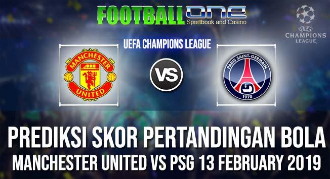 Prediksi MANCHESTER UNITED vs PSG 13 FEBRUARY 2019 UEFA CHAMPIONS LEAGUE