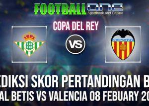 Prediksi REAL BETIS vs VALENCIA 08 FEBUARY 2019 COPA DEL REY