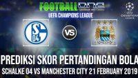 Prediksi SCHALKE 04 vs MANCHESTER CITY 21 FEBRUARY 2019 UEFA CHAMPIONS LEAGUE