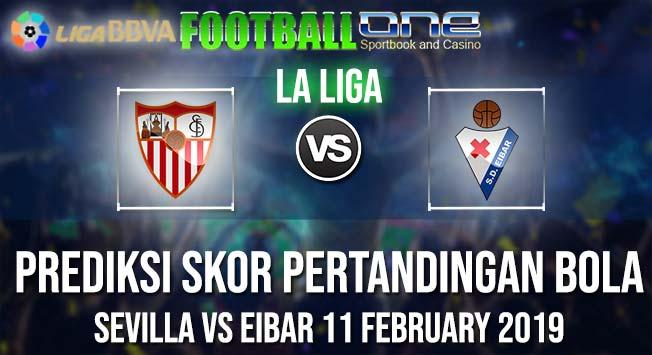 Prediksi SEVILLA vs EIBAR 11 FEBRUARY 2019 LA LIGA