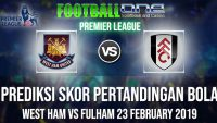 Prediksi WEST HAM vs FULHAM 23 FEBRUARY 2019 PREMIER LEAGUE